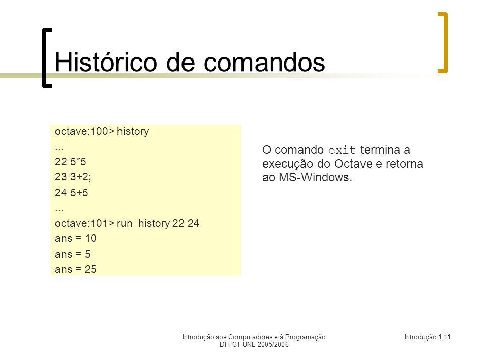Introdução aos Computadores e à Programação DI-FCT-UNL-2005/2006 Introdução 1.11 Histórico de comandos octave:100> history...