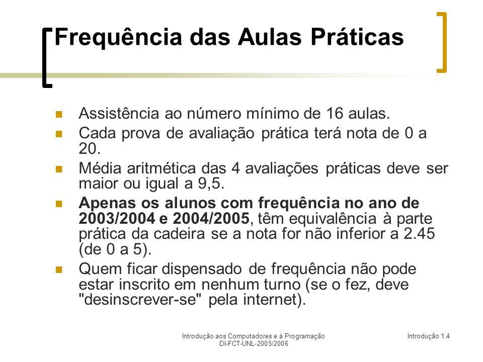 Introdução aos Computadores e à Programação DI-FCT-UNL-2005/2006 Introdução 1.4 Frequência das Aulas Práticas Assistência ao número mínimo de 16 aulas.