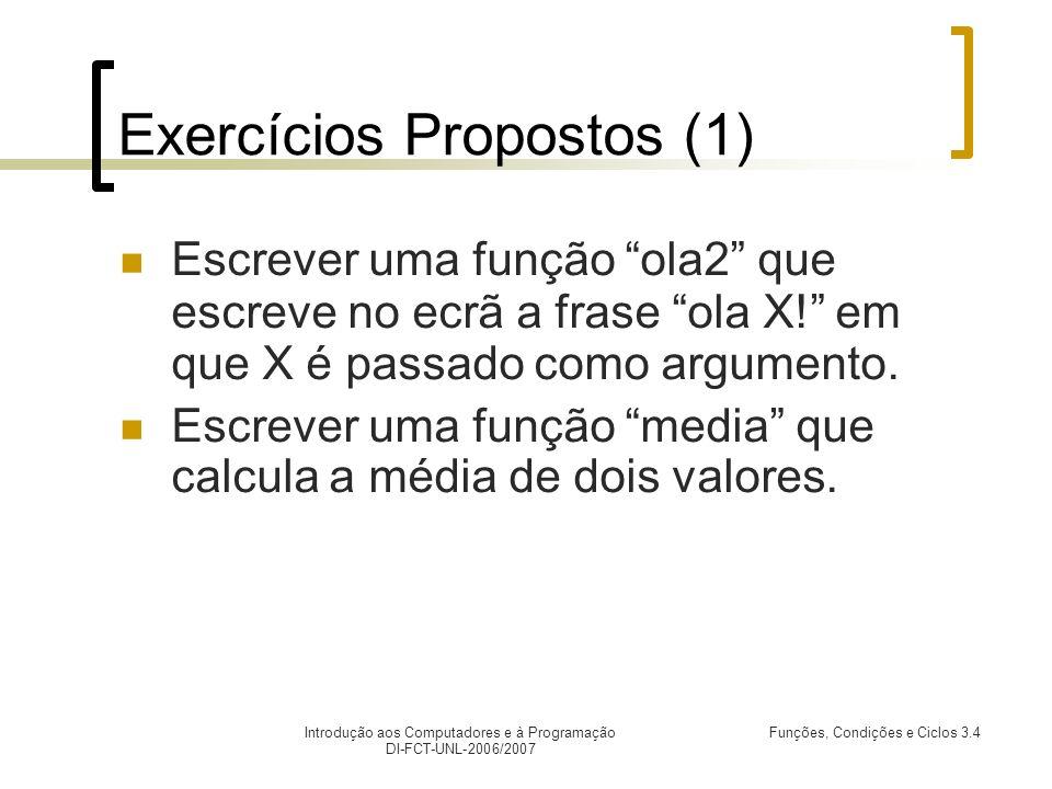Introdução aos Computadores e à Programação DI-FCT-UNL-2006/2007 Funções, Condições e Ciclos 3.4 Exercícios Propostos (1) Escrever uma função ola2 que escreve no ecrã a frase ola X.