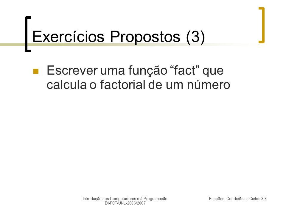 Introdução aos Computadores e à Programação DI-FCT-UNL-2006/2007 Funções, Condições e Ciclos 3.8 Exercícios Propostos (3) Escrever uma função fact que calcula o factorial de um número