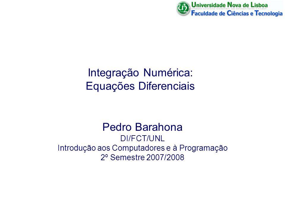 Integração Numérica: Equações Diferenciais Pedro Barahona DI/FCT/UNL Introdução aos Computadores e à Programação 2º Semestre 2007/2008