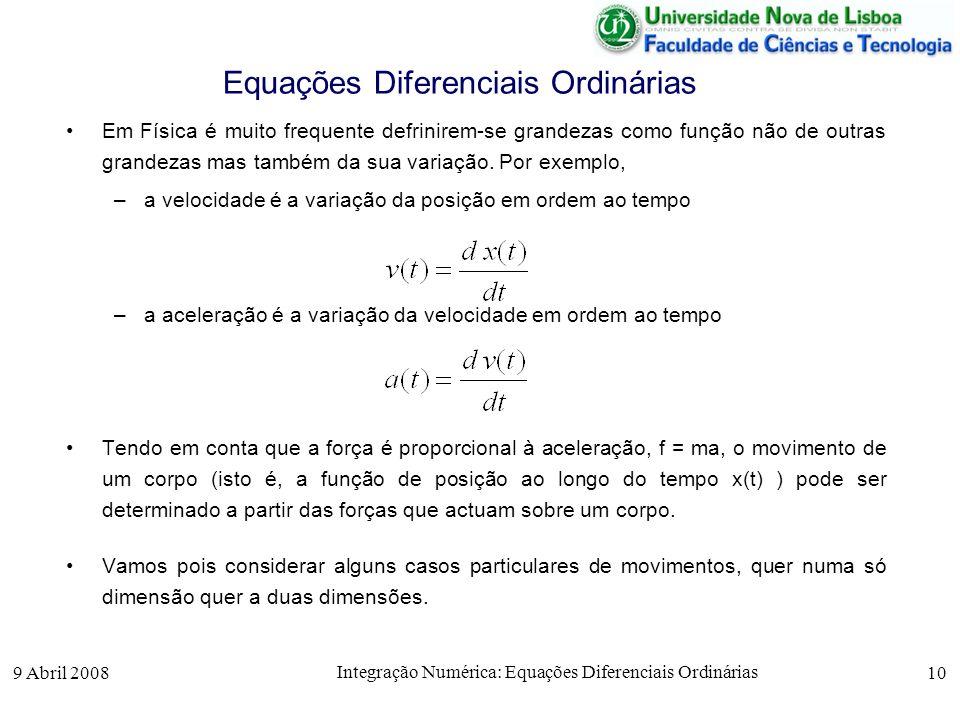 9 Abril 2008 Integração Numérica: Equações Diferenciais Ordinárias 10 Equações Diferenciais Ordinárias Em Física é muito frequente defrinirem-se grand