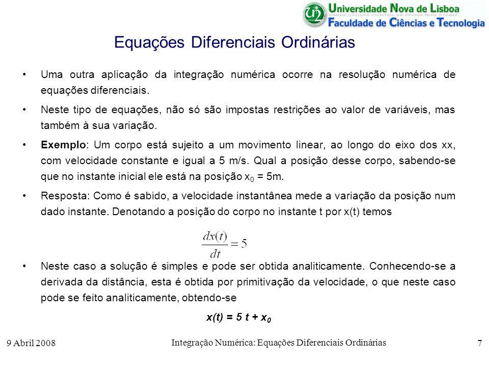 9 Abril 2008 Integração Numérica: Equações Diferenciais Ordinárias 7 Equações Diferenciais Ordinárias Uma outra aplicação da integração numérica ocorr