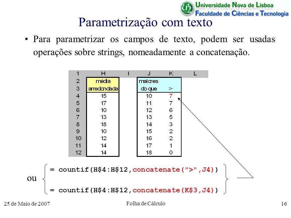 25 de Maio de 2007 Folha de Cálculo 16 Parametrização com texto Para parametrizar os campos de texto, podem ser usadas operações sobre strings, nomead