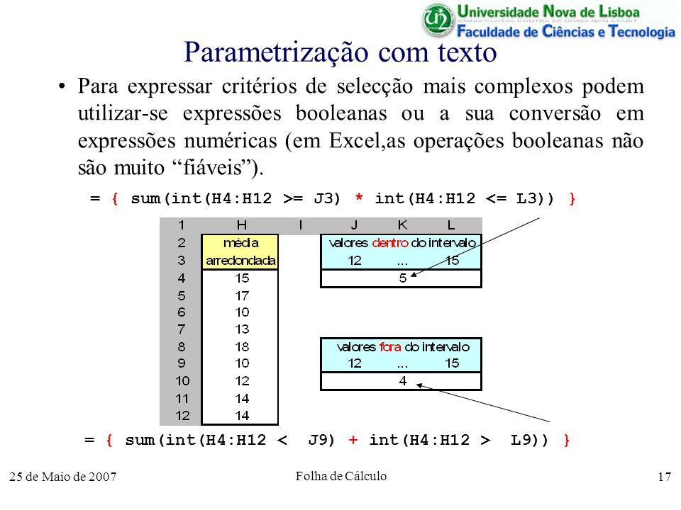25 de Maio de 2007 Folha de Cálculo 17 Parametrização com texto Para expressar critérios de selecção mais complexos podem utilizar-se expressões boole
