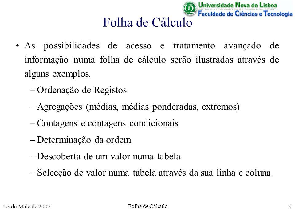 25 de Maio de 2007 Folha de Cálculo 13 Arredondamentos Tal como em OCTAVE, o Excel considera todos os dados numéricos como reais.