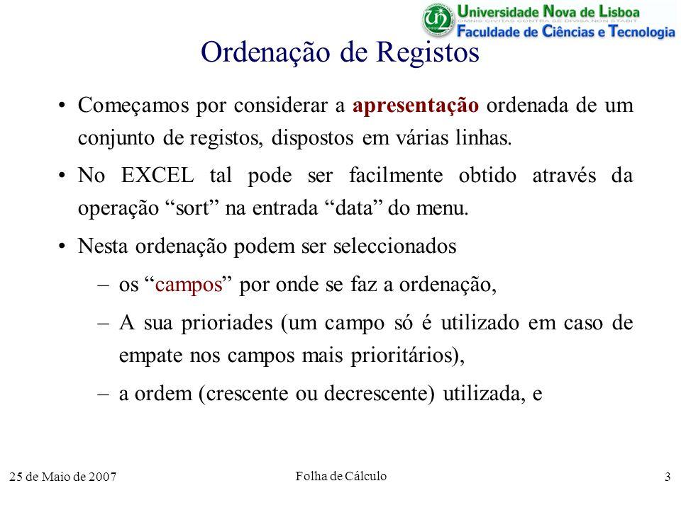 25 de Maio de 2007 Folha de Cálculo 3 Ordenação de Registos Começamos por considerar a apresentação ordenada de um conjunto de registos, dispostos em