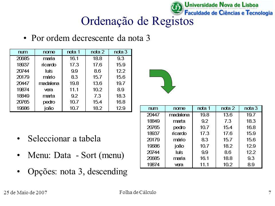 25 de Maio de 2007 Folha de Cálculo 7 Ordenação de Registos Por ordem decrescente da nota 3 Seleccionar a tabela Menu: Data - Sort (menu) Opções: nota