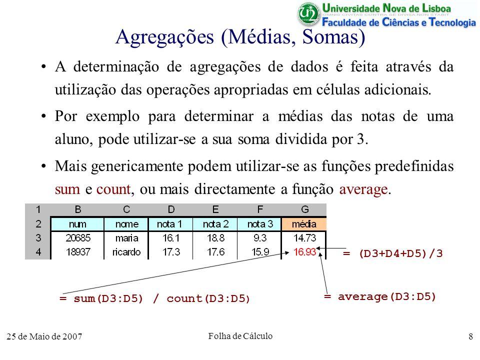 25 de Maio de 2007 Folha de Cálculo 8 Agregações (Médias, Somas) A determinação de agregações de dados é feita através da utilização das operações apr
