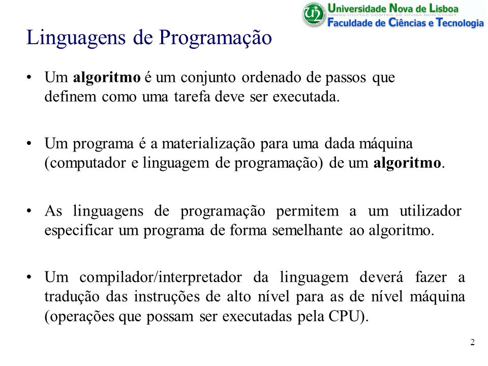 2 Linguagens de Programação Um programa é a materialização para uma dada máquina (computador e linguagem de programação) de um algoritmo.