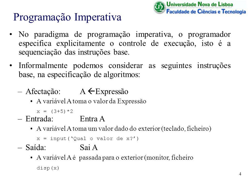 4 Programação Imperativa No paradigma de programação imperativa, o programador especifica explicitamente o controle de execução, isto é a sequenciação das instruções base.