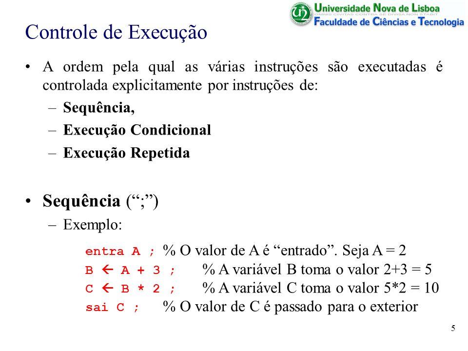 5 Controle de Execução A ordem pela qual as várias instruções são executadas é controlada explicitamente por instruções de: –Sequência, –Execução Condicional –Execução Repetida entra A ; % O valor de A é entrado.