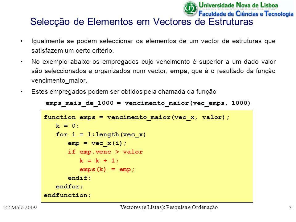 22 Maio 2009 Vectores (e Listas): Pesquisa e Ordenação 5 Selecção de Elementos em Vectores de Estruturas Igualmente se podem seleccionar os elementos
