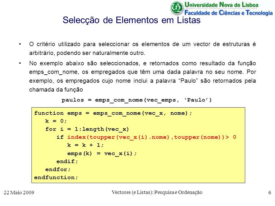 22 Maio 2009 Vectores (e Listas): Pesquisa e Ordenação 6 Selecção de Elementos em Listas O critério utilizado para seleccionar os elementos de um vect