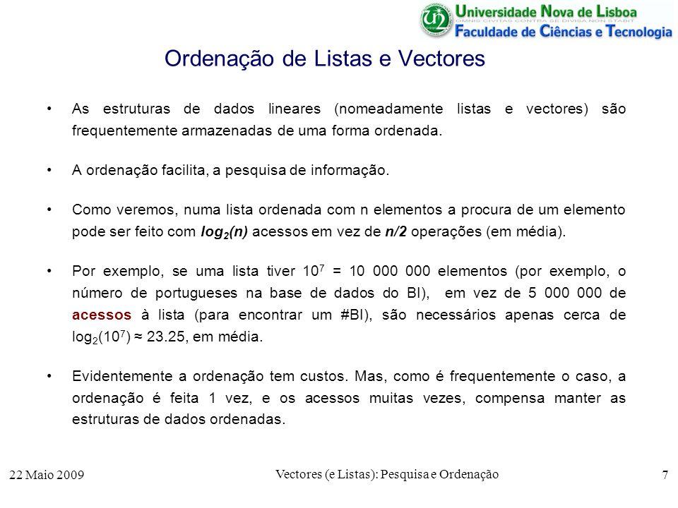 22 Maio 2009 Vectores (e Listas): Pesquisa e Ordenação 7 Ordenação de Listas e Vectores As estruturas de dados lineares (nomeadamente listas e vectore