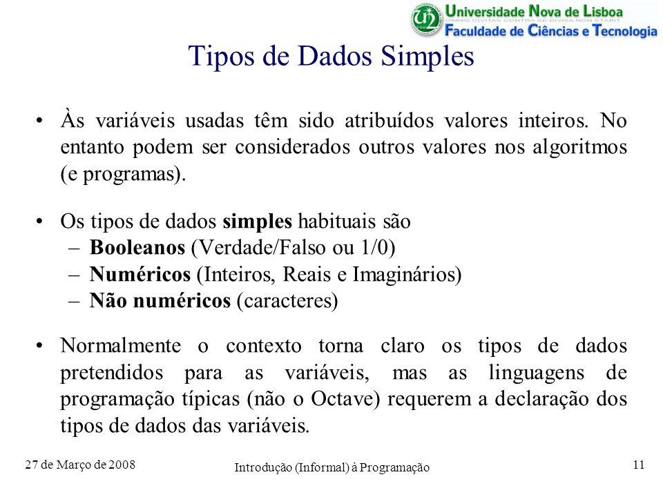 27 de Março de 2008 Introdução (Informal) à Programação 11 Tipos de Dados Simples Às variáveis usadas têm sido atribuídos valores inteiros. No entanto