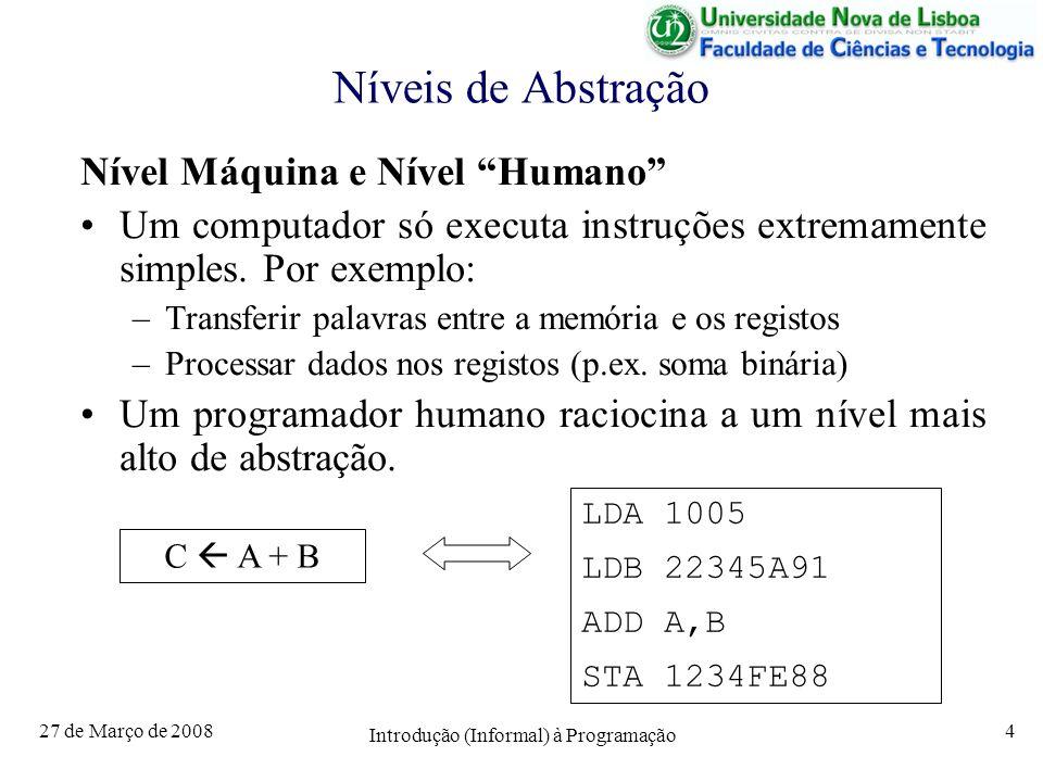 27 de Março de 2008 Introdução (Informal) à Programação 4 Níveis de Abstração Nível Máquina e Nível Humano Um computador só executa instruções extrema