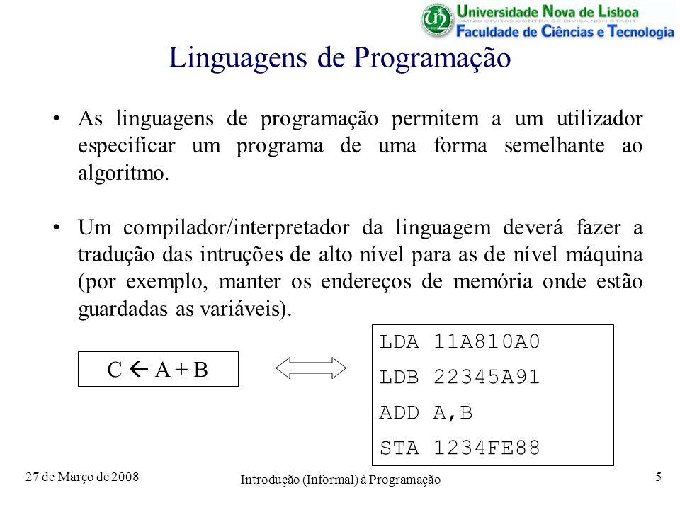27 de Março de 2008 Introdução (Informal) à Programação 5 Linguagens de Programação As linguagens de programação permitem a um utilizador especificar um programa de uma forma semelhante ao algoritmo.