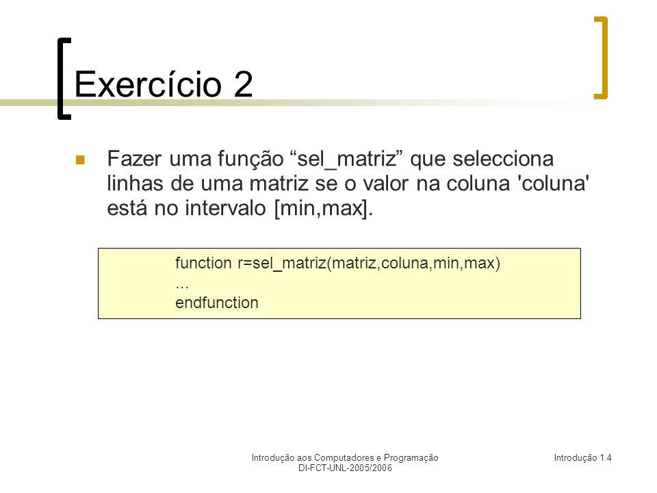 Introdução aos Computadores e Programação DI-FCT-UNL-2005/2006 Introdução 1.4 Exercício 2 Fazer uma função sel_matriz que selecciona linhas de uma mat