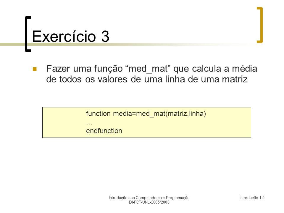 Introdução aos Computadores e Programação DI-FCT-UNL-2005/2006 Introdução 1.5 Exercício 3 Fazer uma função med_mat que calcula a média de todos os val