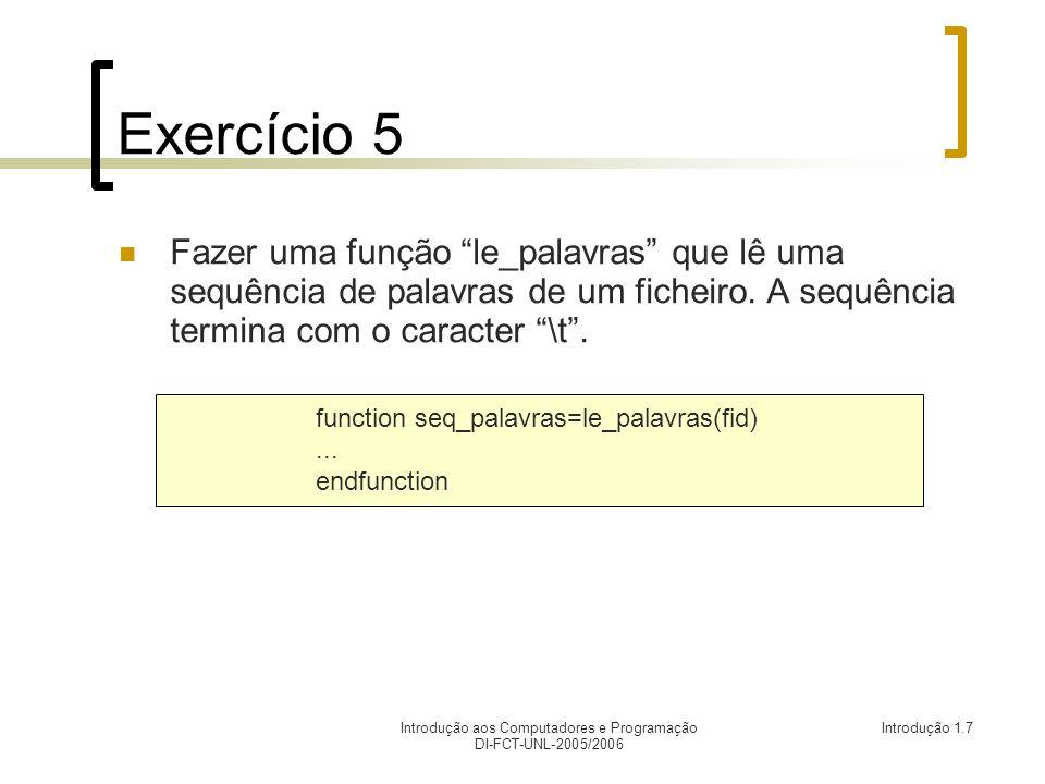 Introdução aos Computadores e Programação DI-FCT-UNL-2005/2006 Introdução 1.7 Exercício 5 Fazer uma função le_palavras que lê uma sequência de palavra