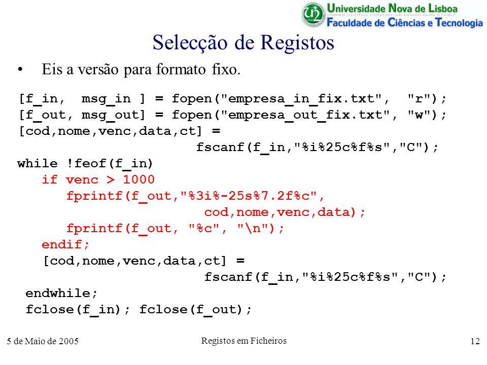 5 de Maio de 2005 Registos em Ficheiros 12 Selecção de Registos Eis a versão para formato fixo.