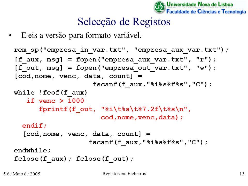 5 de Maio de 2005 Registos em Ficheiros 13 Selecção de Registos E eis a versão para formato variável.