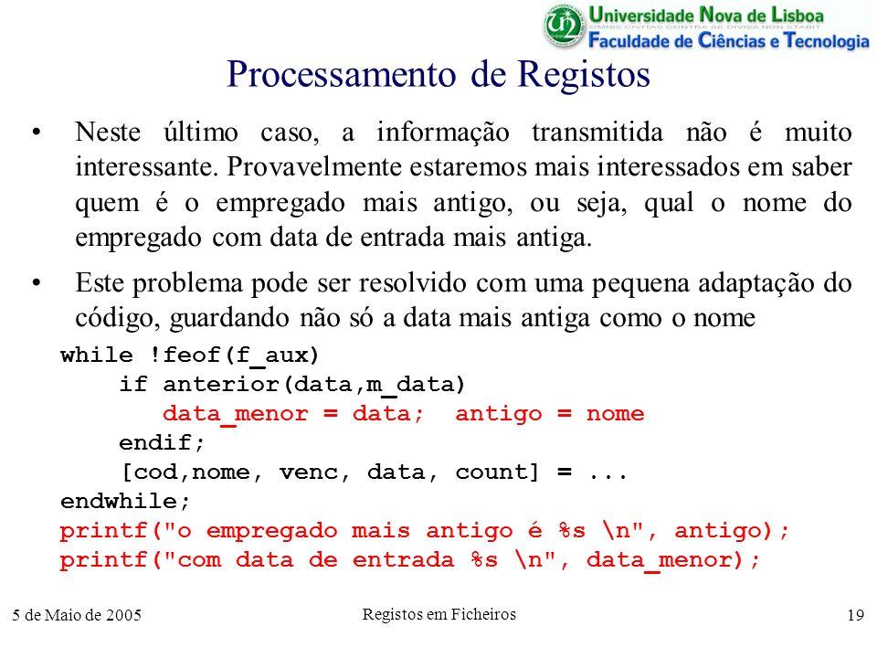 5 de Maio de 2005 Registos em Ficheiros 19 Processamento de Registos Neste último caso, a informação transmitida não é muito interessante.