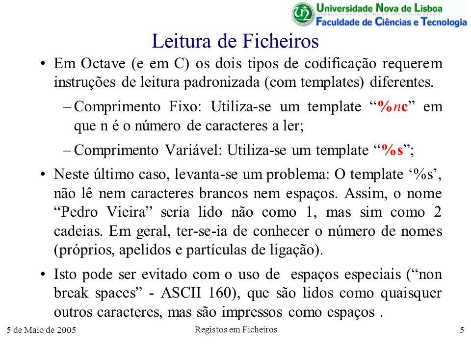 5 de Maio de 2005 Registos em Ficheiros 5 Leitura de Ficheiros Em Octave (e em C) os dois tipos de codificação requerem instruções de leitura padronizada (com templates) diferentes.