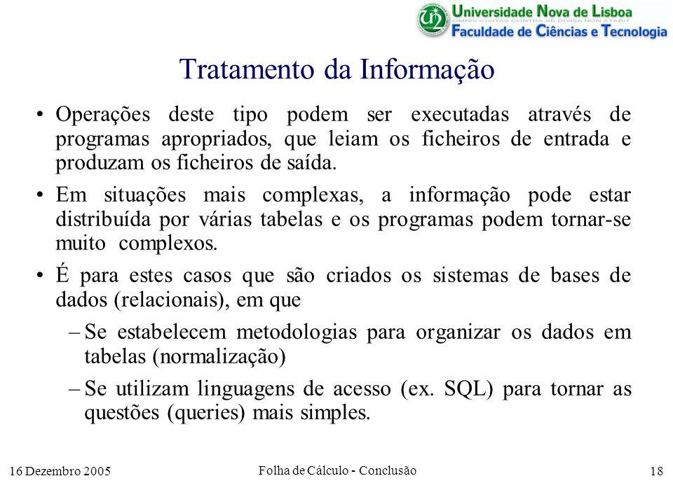 16 Dezembro 2005 Folha de Cálculo - Conclusão 18 Tratamento da Informação Operações deste tipo podem ser executadas através de programas apropriados,