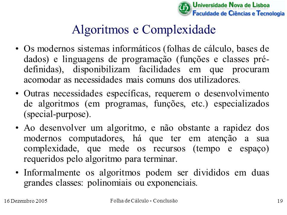 16 Dezembro 2005 Folha de Cálculo - Conclusão 19 Algoritmos e Complexidade Os modernos sistemas informáticos (folhas de cálculo, bases de dados) e lin
