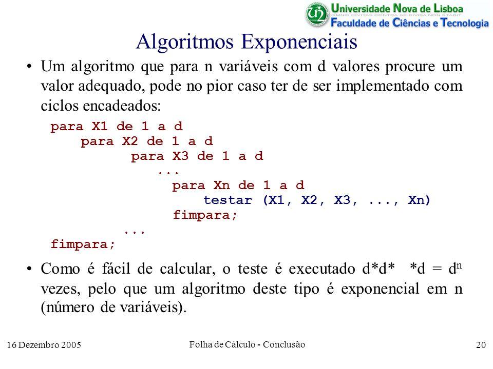 16 Dezembro 2005 Folha de Cálculo - Conclusão 20 Algoritmos Exponenciais Um algoritmo que para n variáveis com d valores procure um valor adequado, po