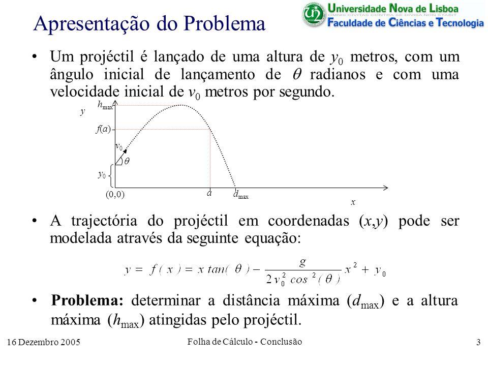 16 Dezembro 2005 Folha de Cálculo - Conclusão 3 Apresentação do Problema Um projéctil é lançado de uma altura de y 0 metros, com um ângulo inicial de