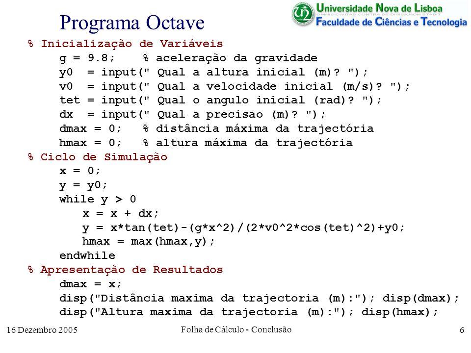 16 Dezembro 2005 Folha de Cálculo - Conclusão 6 Programa Octave % Inicialização de Variáveis g = 9.8; % aceleração da gravidade y0 = input(