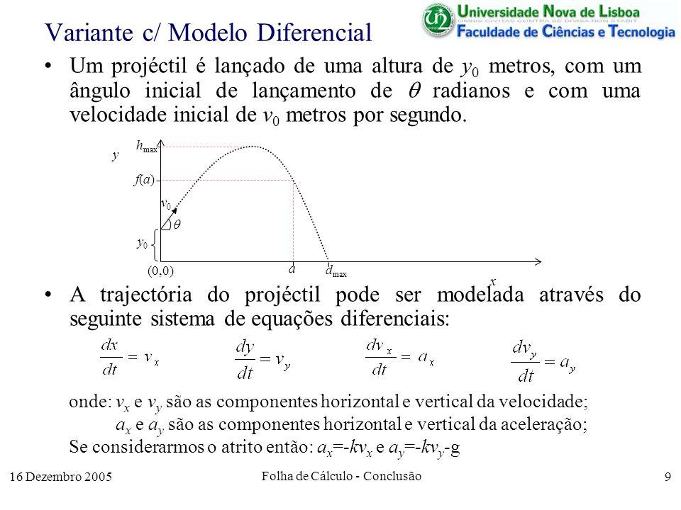 16 Dezembro 2005 Folha de Cálculo - Conclusão 9 Variante c/ Modelo Diferencial Um projéctil é lançado de uma altura de y 0 metros, com um ângulo inici