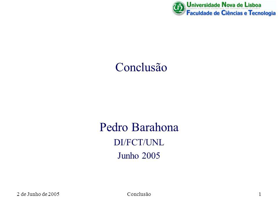 2 de Junho de 2005Conclusão1 Pedro Barahona DI/FCT/UNL Junho 2005