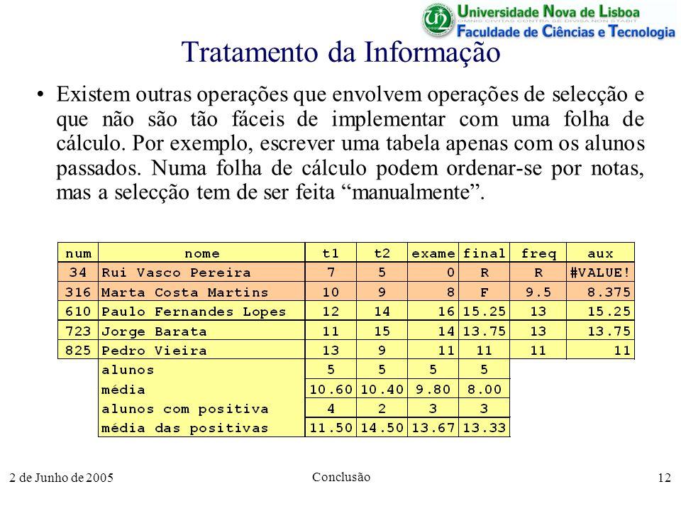2 de Junho de 2005 Conclusão 12 Tratamento da Informação Existem outras operações que envolvem operações de selecção e que não são tão fáceis de implementar com uma folha de cálculo.