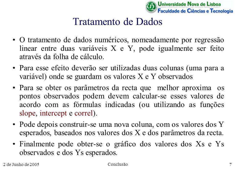 2 de Junho de 2005 Conclusão 7 Tratamento de Dados O tratamento de dados numéricos, nomeadamente por regressão linear entre duas variáveis X e Y, pode igualmente ser feito através da folha de cálculo.