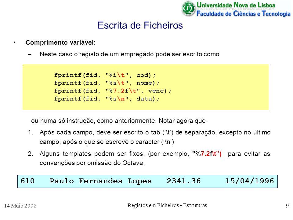 14 Maio 2008 Registos em Ficheiros - Estruturas 9 Comprimento variável: –Neste caso o registo de um empregado pode ser escrito como ou numa só instrução, como anteriormente.
