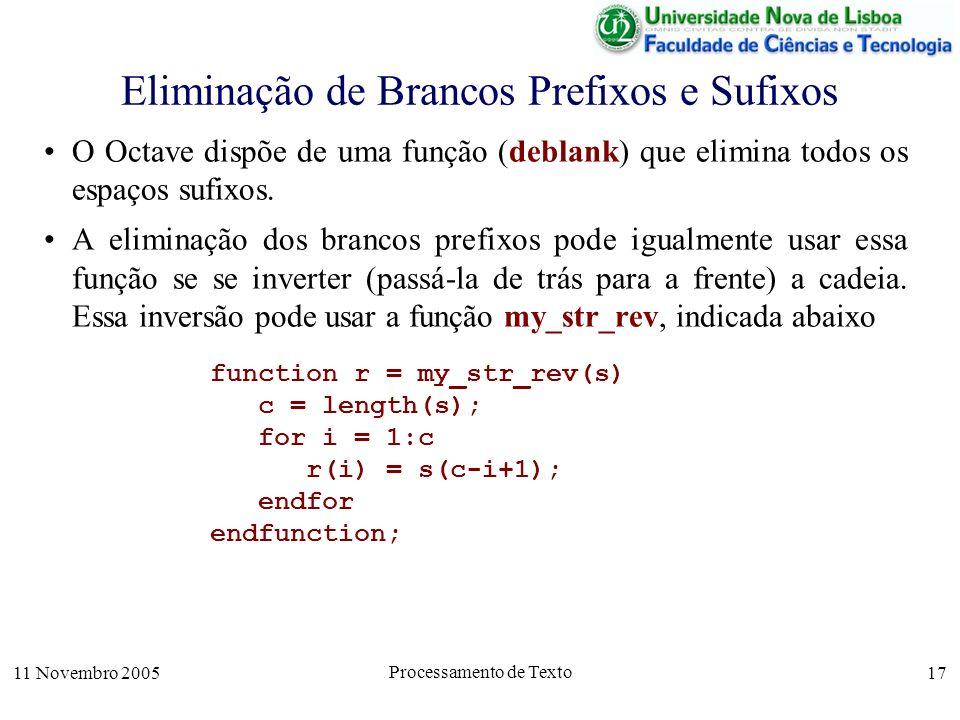 11 Novembro 2005 Processamento de Texto 17 Eliminação de Brancos Prefixos e Sufixos O Octave dispõe de uma função (deblank) que elimina todos os espaços sufixos.