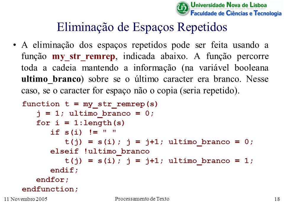 11 Novembro 2005 Processamento de Texto 18 Eliminação de Espaços Repetidos A eliminação dos espaços repetidos pode ser feita usando a função my_str_remrep, indicada abaixo.
