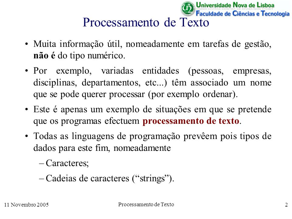 11 Novembro 2005 Processamento de Texto 2 Muita informação útil, nomeadamente em tarefas de gestão, não é do tipo numérico.