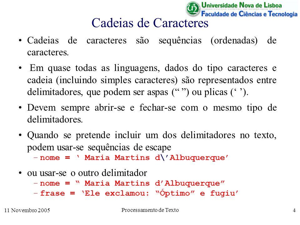 11 Novembro 2005 Processamento de Texto 4 Cadeias de Caracteres Cadeias de caracteres são sequências (ordenadas) de caracteres.