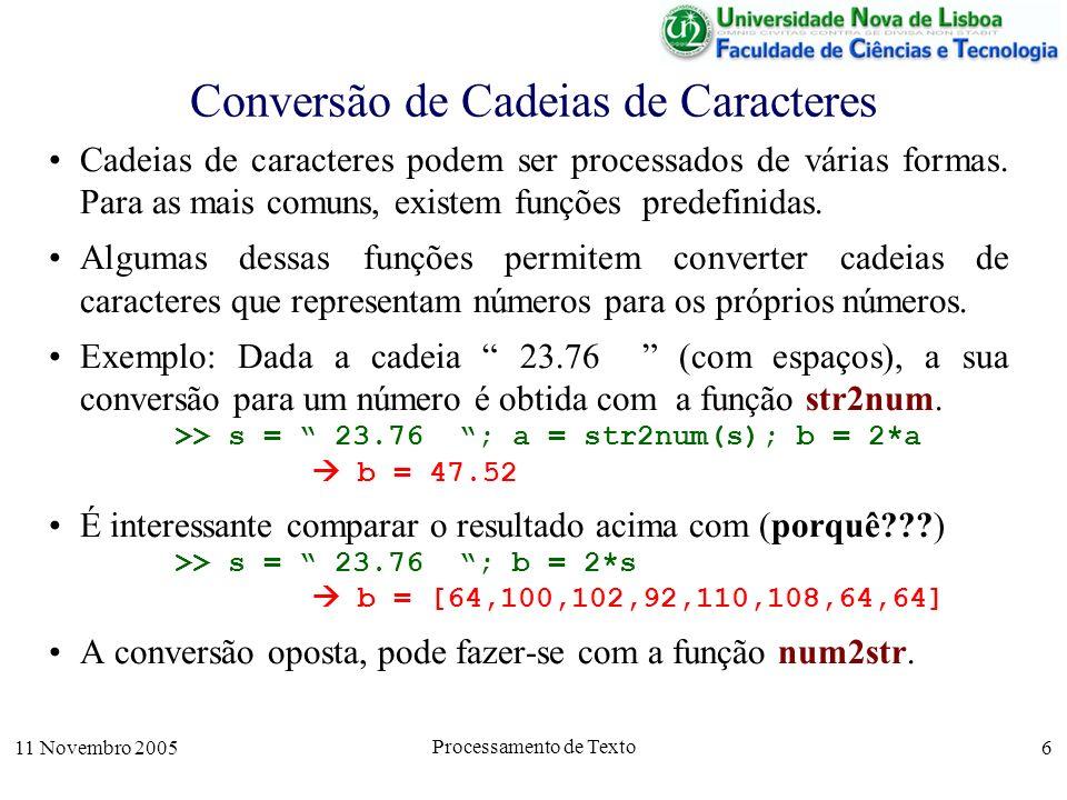 11 Novembro 2005 Processamento de Texto 6 Conversão de Cadeias de Caracteres Cadeias de caracteres podem ser processados de várias formas.