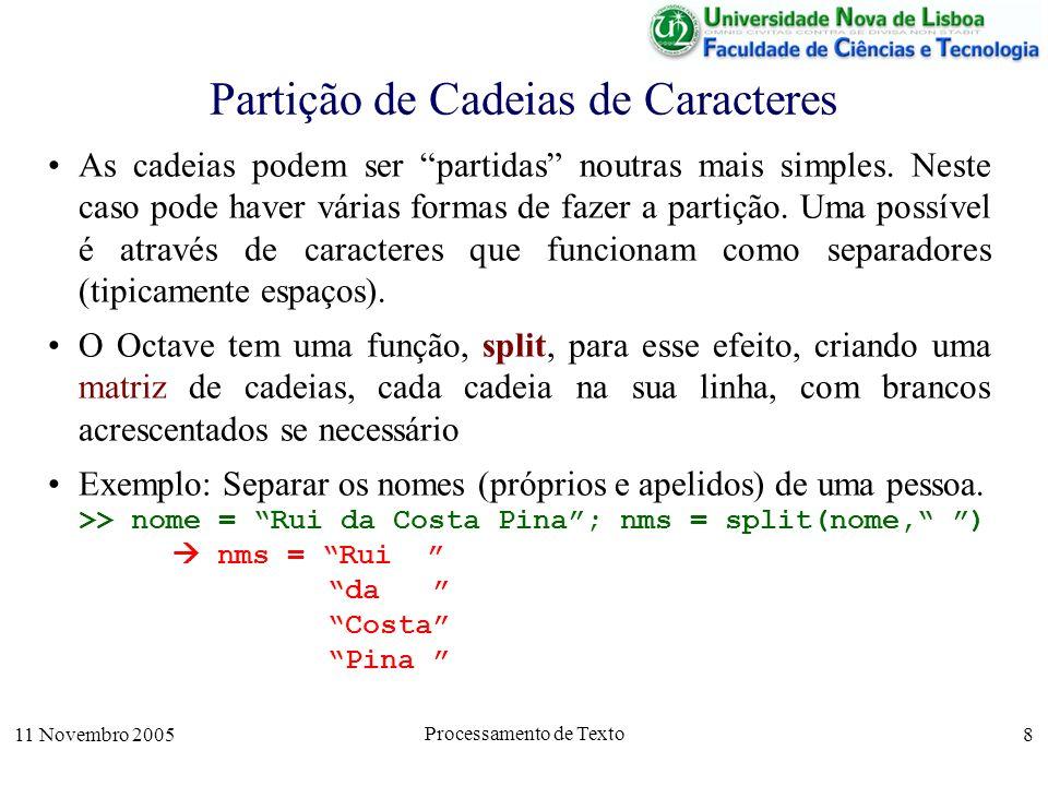 11 Novembro 2005 Processamento de Texto 8 Partição de Cadeias de Caracteres As cadeias podem ser partidas noutras mais simples.