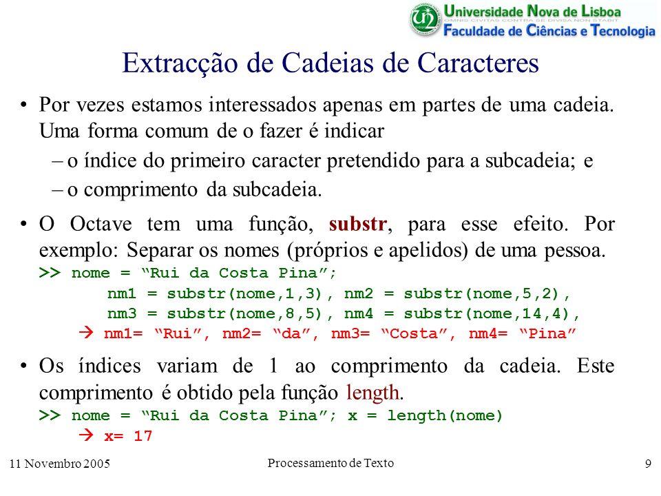 11 Novembro 2005 Processamento de Texto 9 Extracção de Cadeias de Caracteres Por vezes estamos interessados apenas em partes de uma cadeia.