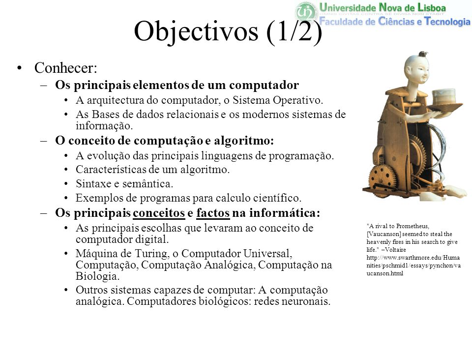 Objectivos (1/2) Conhecer: –Os principais elementos de um computador A arquitectura do computador, o Sistema Operativo. As Bases de dados relacionais