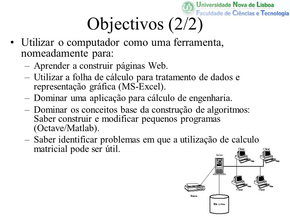 Objectivos (2/2) Utilizar o computador como uma ferramenta, nomeadamente para: –Aprender a construir páginas Web. –Utilizar a folha de cálculo para tr
