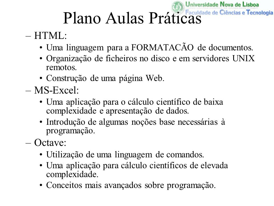 Plano Aulas Práticas –HTML: Uma linguagem para a FORMATACÃO de documentos. Organização de ficheiros no disco e em servidores UNIX remotos. Construção