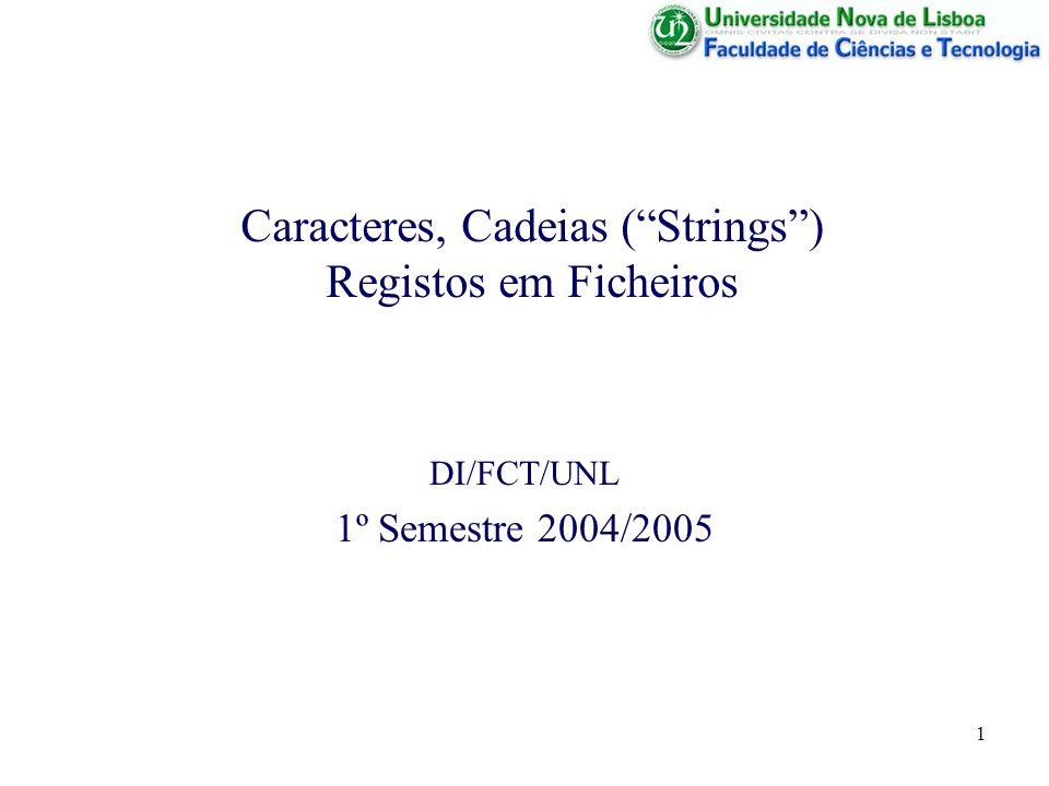1 Caracteres, Cadeias (Strings) Registos em Ficheiros DI/FCT/UNL 1º Semestre 2004/2005